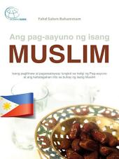Ang pag-aayuno ng isang Muslim: Isang paglilinaw at pagsasalaysay tungkol sa haligi ng Pag-aayuno at ang kahalagahan nito sa buhay ng isang Muslim