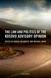The Law and Politics of the Kosovo Advisory Opinion