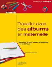 Travailler avec des albums en maternelle: Activités d'expression langagière et artistique