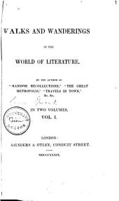 Walks and Wanderings in the World of Literature: Volume 1