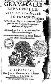 Grammaire espagnole mise et expliquée en françois par César Oudin, augmentée par Antoine Oudin, reveue par... Marc Fernandez...