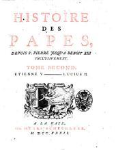 Histoire des papes, depuis St. Pierre jusqu'a Benoit 13. inclusivement. Tome premier \-cinquieme!: Etienne 5-Lucius 2, Volume2