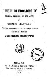 I figli di Edoardo 4. dramma storico in tre atti di Casimiro Delavigne