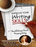 Improve Your Writing Skills  Powerful Techniques Toward Mastering Writing PDF