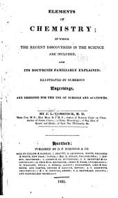 Elements of Chemistry: In which the Recent Discoveries in the Science are Included and Its Doctrines Familiarly Explained : Illustrated by Numerous Engravings, and Designed for the Use of Schools and Academies