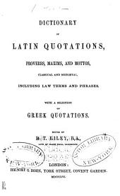 Dictionary of Latin Quotations, Proverbs, Maxims, and Mottos, Classical and Mediaeval: Including Law Terms and Phrases. With a Selection of Greek Quotations