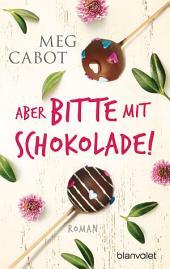 Aber bitte mit Schokolade!: Roman
