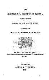 The School Song Book: Adapted to the Scenes of the School Room : Written for American Children and Youth
