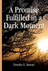 A Promise Fulfilled In A Dark Moment Book PDF