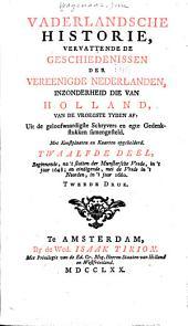 Vaderlandsche historie: vervattende de geschiedenissen der nu Vereenigde Nederlanden, in zonderheid die van Holland, van de vroegste tyden af: Uit de geloofwaardigste schryvers en egte gedenkstukken samengesteld, Volume 12
