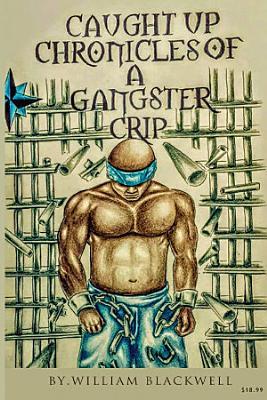 Caught up Chronicles of a Gangsta Crip