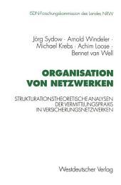 Organisation von Netzwerken: Strukturationstheoretische Analysen der Vermittlungspraxis in Versicherungsnetzwerken