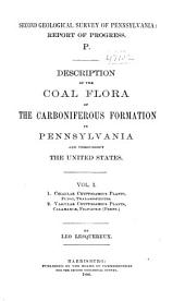 Description of the Coal Flora of the Carboniferous Formation in Pennsylvania and Throughout the United States ...
