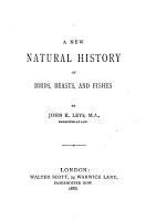 A New Natural History of Birds  Beasts  and Fishes PDF