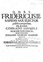 Resp. Fridericus III. Sapiens Sax Elector publice propositus, Præs. C. S. Schurtzfleisch, ... ad d. XII. September. a. 1674