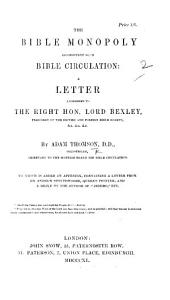 """The Bible Monopoly Inconsistent with Bible Circulation: a Letter ... to ... Lord Bexley, President of the British and Foreign Bible Society ... To which is Added an Appendix, Containing a Letter from A. Spottiswoode ... and a Reply by the Author of """"Jethro,"""" Etc. [John Campbell.]"""