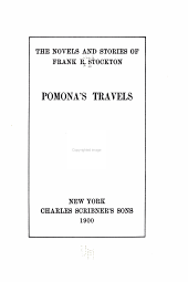 The Novels and Stories of Frank R. Stockton: Pomona's travels. Euphemia among the pelicans. The Rudder Grangers in England. Pomona's daughter