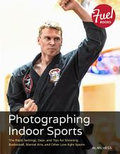Photographing Indoor Sports: The Right Settings, Gear, and Tips for Shooting Basketball, Martial Arts, and Other Low-light Sports