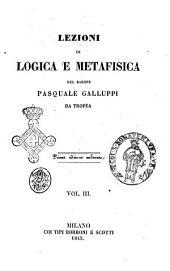 Lezioni di logica e metafisica del barone Pasquale Galluppi da Tropea: Volume 3