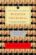 Forty Ways to Look at Winston Churchill