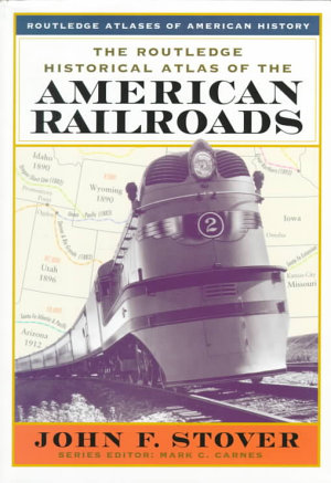 The Routledge Historical Atlas of the American Railroads PDF