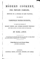 Modern Cookery, for Private Families: Reduced to a System of Easy Practice, in a Series of Carefully Tested Receipts, in which the Principles of Baron Liebig and Other Eminent Writers Have Been as Much as Possible Applied and Explained