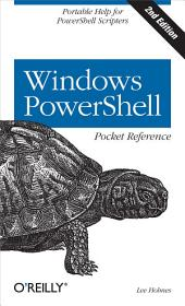 Windows PowerShell Pocket Reference: Portable Help for PowerShell Scripters, Edition 2