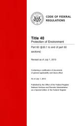 Title 40 Protection of Environment Part 60 (§ 60.1 to end of part 60 sections) (Revised as of July 1, 2013): 40-CFR-Vol-7