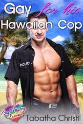 Gay For His Hawaiian Cop (Gay Romantic Suspense): Gay Romance Novels