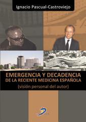 Emergencia y decadencia de la reciente medicina española: Visión personal del autor