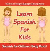 Learn Spanish For Kids: Spanish for Children (Body Parts) | Children's Foreign Language Learning Books