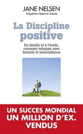 La Discipline positive: En famille et à l'école, comment éduquer avec fermeté et bienveillance