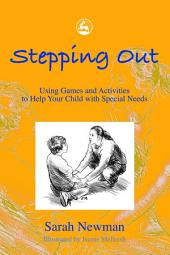 Stepping Out: Using Games and Activities to Help Your Child with Special Needs