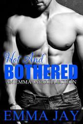 Hot and Bothered: An Emma Jay Collection
