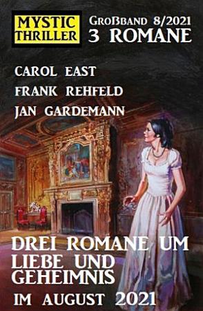 Drei Romane um Liebe und Geheimnis im August 2021  Mystic Thriller Gro  band 3 Romane 8 2021 PDF