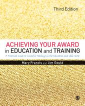 Achieving Your Award in Education and Training: A Practical Guide to Successful Teaching in the Further Education and Skills Sector, Edition 3