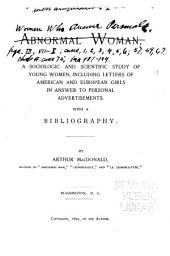 Abnormal Woman, a Sociologic and Scientific Study of Young Women: Including Letters of American and European Girls in Answer to Personal Advertisements, with a Bibliography