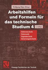 Arbeitshilfen und Formeln für das technische Studium: Elektrotechnik, Elektronik, Digitaltechnik, Steuerungstechnik, Ausgabe 5