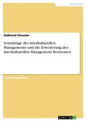 Grundzüge des interkulturellen Managements und die Erweiterung des interkulturellen Management Horizontes