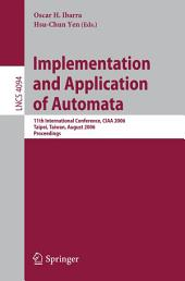 Implementation and Application of Automata: 11th International Conference, CIAA 2006, Taipei, Taiwan, August 21-23, 2006, Proceedings