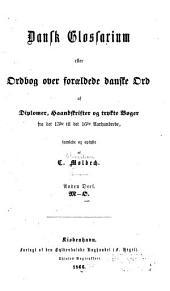 Dansk glossarium; eller, Ordbog over foraeldede danske ord af diplomer, haandskrifter og trykte bøger fra det 13de til det 16de aarhundrede: d. M-O