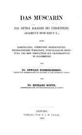 Das Muscarin: Das giftige Alkaloid des Fliegenpilzes (Agaricus muscarius L.) seine Darstellung, chemischen Eigenschaften, physiologischen Wirkungen, toxicologische Bedeutung und sein Verhältniss zur Pilzvergiftung im allgemeinen