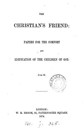 The Christian s friend  papers for the comfort and edification of the children of God PDF