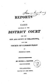 Reports of Cases Adjudged in the Court of Common Pleas of the First Judicial District of Pennsylvania [1801-1814]: Volume 2
