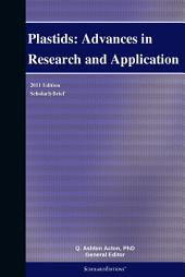 Plastids: Advances in Research and Application: 2011 Edition: ScholarlyBrief
