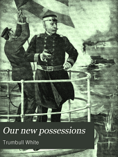 Our New Possessions: A Graphic Account, Descriptive and Historical, of the Tropic Islands of the Sea which Have Fallen Under Our Sway. Book I. The Philippine Islands. Book II. Puerto Rico. Book III. Cuba. Book IV. The Hawaiian Islands, Books 1-4