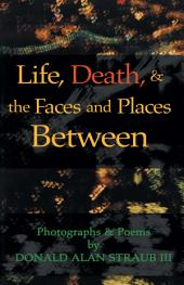 Life, Death & the Faces and Places Between