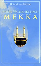 Meine Wallfahrt nach Mekka (Vollständige Ausgabe): Reise zum Herzen des Islams - Haddsch aus einer anderen Perspektive