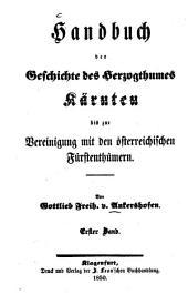 Handbuch der Geschichte des Herzogthumes Kärnten bis zur Vereinigung mit den österreichischen Fürstenthümern: 1. und 2. Periode von 600 v. Chr. - 476 n. Chr, Band 1