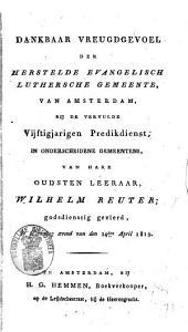 Dankbaar vreugdgevoel der Herstelde Evangelisch Luthersche Gemeente van Amsterdam, bij de vervulde vijftigjarigen predikdienst in onderscheidene gemeentens, van hare oudsten leeraar Wilhelm Reuter, godsdienstig gevierd op woensdag avond van den 14den april 1819